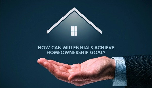 How Can Millennials Achieve Homeownership Goal?