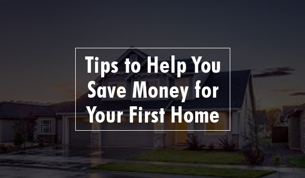 Tips to Help You Save Money for Your First Home