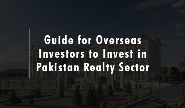 Guide for Overseas Investors to Invest in Pakistan Realty Sector