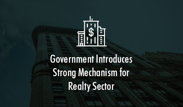 Government Introduces Strong Mechanism for Realty Sector