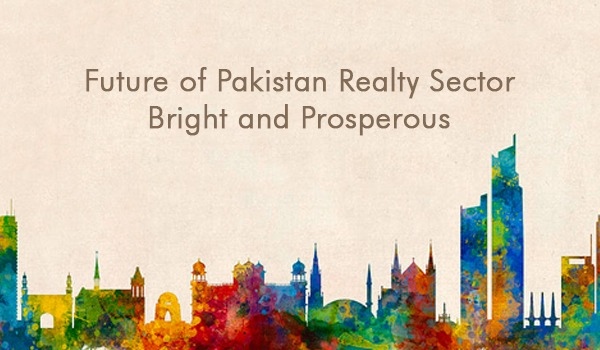 Future of Pakistan Realty Sector Bright and Prosperous