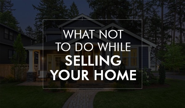 What Not to Do while Selling Home?