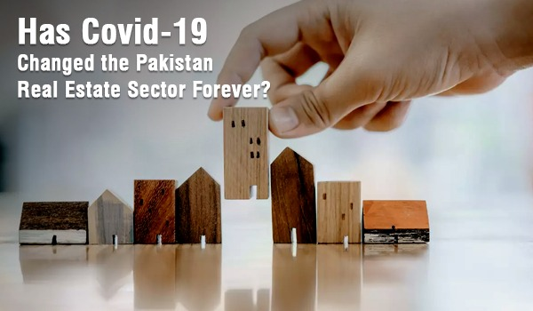 Has Covid-19 Changed the Pakistan Real Estate Sector Forever?