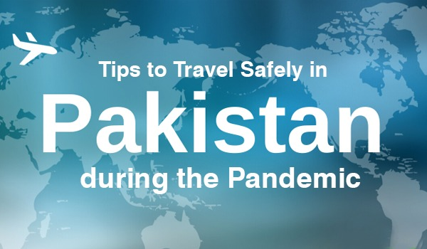 Tips to Travel Safely in Pakistan during the Pandemic