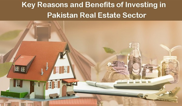 Key Reasons and Benefits of Investing in Pakistan Real Estate Sector