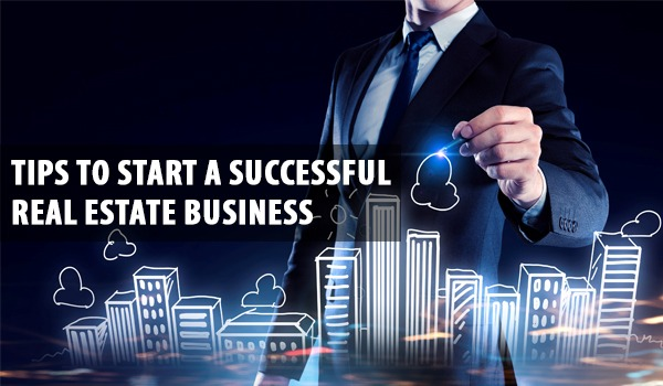 Tips to Start a Successful Real Estate Business