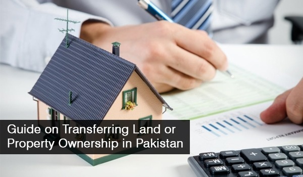 A Guide on Transferring Land or Property Ownership in Pakistan