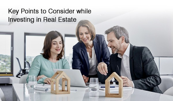 Key Points to Consider while Investing in Real Estate